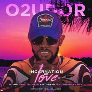 """Double Release: O2UDOR Drops Two Tracks Titled """"My Girl"""" and """"Best Friend"""" Off His EP(Incarnation Of Love) – MissGinaPromotes"""